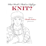WWMDfK?: What (else) Would Madame Defarge Knit?--knit and crochet patterns inspired by characters from classic fiction